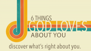 Six Things God Loves About You
