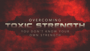 Overcoming Toxic Strength